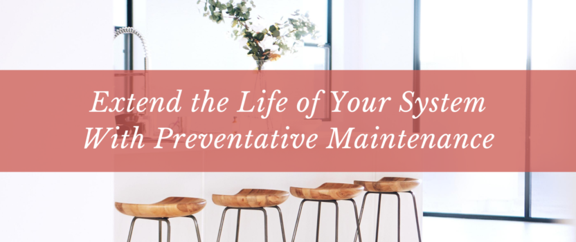 Extend The Life of Your System With Preventative Maintenance