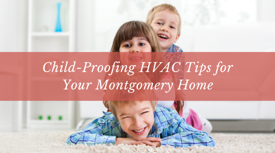 Child-Proofing HVAC Tips for Your Montgomery Home